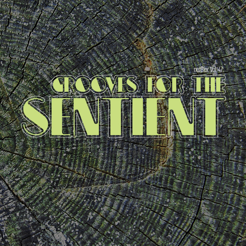 Cover of 'netBloc Vol. 47: Grooves For The Sentient'