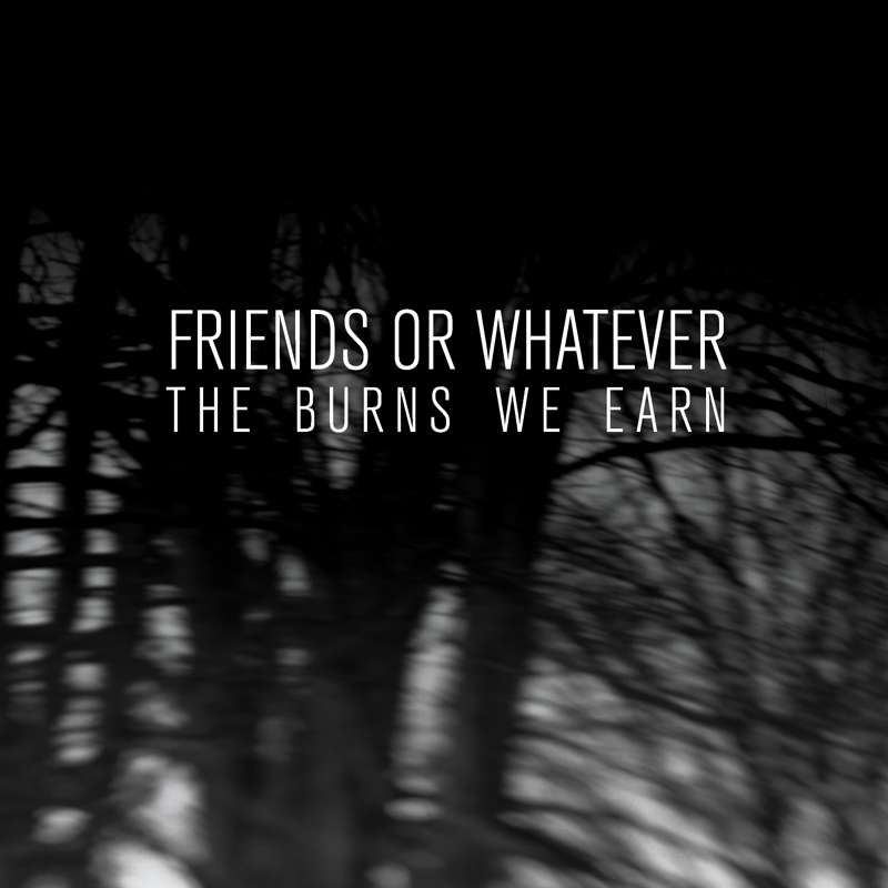 Cover of Friends or Whatever's 'The Burns We Earn'