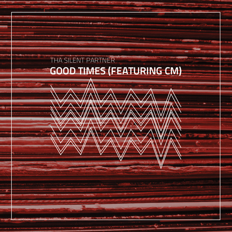 Cover of Tha Silent Partner 'Good Times (Featuring CM)'