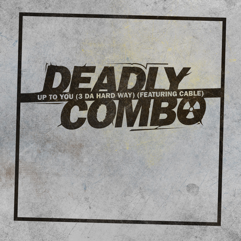 Cover of Deadly Combo 'Up To You (3 Da Hard Way) (Featuring Cable)'