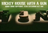 Still frame from: Mickey Mouse With A Gun (Sonny Bono Copyright Term Extension Act Mix)