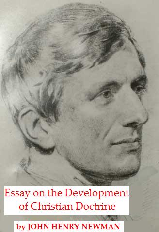 "cardinal newman essay on the development of christian doctrine Appendix a: the wisdom of john henry cardinal newman: on the papacy (""an essay on the development of christian doctrine"" in conscience, consensus, and the."