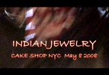 Still frame from: Indian Jewelry - Cake Shop NYC - May 8 2008