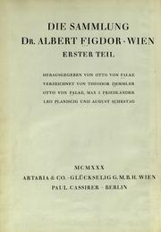 Die Sammlung Dr. Albert Figdor, Wien. Erster Teil / Herausgegeben Von Otto  Von Falke, Verzeichnet Von Theodor Demmler, August Schestag, Otto Von  Falke, ...