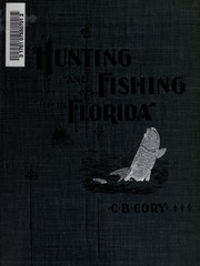 Hunting and Fishing in Florida, Including a Key of Water Birds Known to Occur in the State