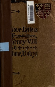 the love letters of henry viii to anne boleyn with notes henry viii king of england 1491 1547 free download borrow and streaming internet