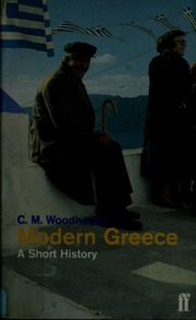 Modern Greece A Short History Woodhouse C M Christopher Montague 1917 2001 Free Download Borrow And Streaming Internet Archive