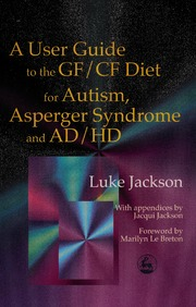 a user guide to the gf cf diet for autism asperger syndrome and ad hd jackson luke le breton marilyn