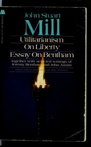 Essay About Business Utilitarianism On Liberty Essay On Bentham Together With Selected  Writings Of Jeremy Bentham And John Austin  Mill John Stuart    Free  My First Day Of High School Essay also Apa Format Sample Paper Essay Utilitarianism On Liberty Essay On Bentham Together With Selected  Thesis Examples For Argumentative Essays