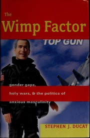 and the Politics of Anxious Masculinity The Wimp Factor Holy Wars Gender Gaps