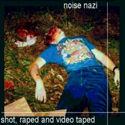 TFN195] Noise Nazi - Shot, Raped And Video Taped : Noise Nazi : Free