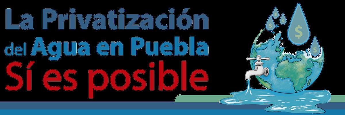 Porqué si es posible la privatización del agua en Puebla