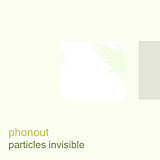 Phonout - Particles Invisible