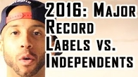 Should You Sign With A Record Label Or Go Independent In 2016?