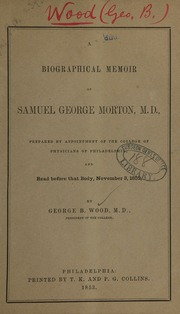 A biographical memoir of Samuel George Morton, M.D. : prepared by appointment of the College of Physicians of Philadelphia, and read before that body, November 3, 1852