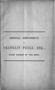 Official Misconduct of Franklin Peale, Esq., Chief Coiner of the Mint