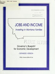 Vol 1998: Jobs and income : investing in Montana families : Governors Blueprint for economic development