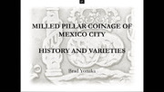 Milled Pillar Coinage of Mexico City: History and Varieties