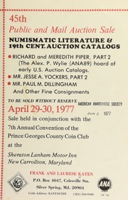 45th public and mail auction sale : numismatic literature & 19th cent. auction catalogs : Richard and Meredith Piper ... Mr. Jesse A. Yockers ... Mr. Paul M. Dillingham ... [04/29-30/1977]