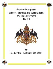 Austro-Hungarian Orders, Medals and Decorations, Volume I: Orders Part I