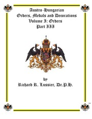 Austro-Hungarian Orders, Medals and Decorations, Volume I: Orders Part III