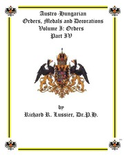 Austro-Hungarian Orders, Medals and Decorations, Volume I: Orders Part IV
