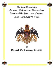 Austro-Hungarian Orders, Medals and Decorations, Volume II: Pre-1848 Awards Part VIII, 1804-1835