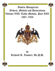 Austro-Hungarian Orders, Medals and Decorations, Volume VII: Table Medals, Part III: 1907-1917