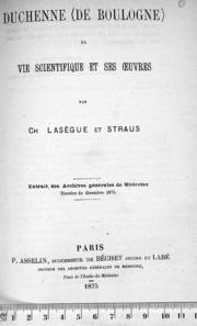 Duchenne De Boulogne, sa vie scientifique et ses oeuvres