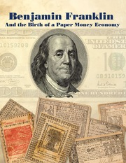 Benjamin Franklin And The Birth of a Paper Money Economy