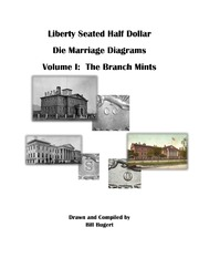 Liberty Seated Half Dollar Die Marriage Diagrams, Volume I: Branch Mints
