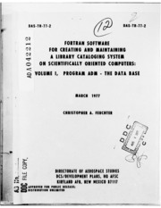 DTIC ADA042212: FORTRAN Software for Creating and Maintaining a Library Cataloging System on Scientifically Oriented Computers. Volume I. Program ADM - The Data Base,