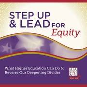 ERIC ED556774: Step Up and Lead for Equity: What Higher Education Can Do to Reverse Our Deepening Divides