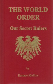Eustace Mullins The World Order, Our Secret Rulers, 2nd Edition, 1992 : Eustace Mullins : Free Download & Streaming : Internet Archive