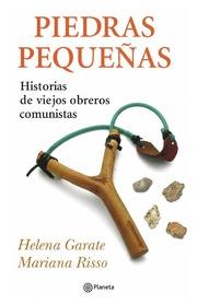 Piedras pequeñas. Historias de viejos obreros comunistas - Helena Garate y Mariana Risso - año 2010 - formato pdf HelenaGarateYMarianaRisso2010PiedrasPequeas