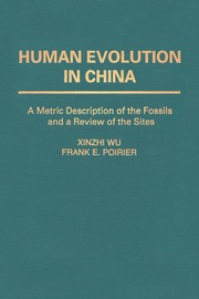 Human Evolution in China: A Metric Description of Fossils and a Review of the Sites