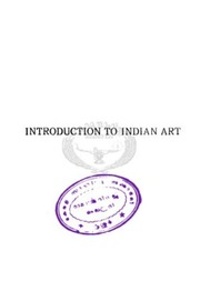 Introduction To Indian Art : Ananda K  Coomaraswamy : Free