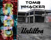 Tomb Whacker - Untitled