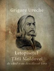 Letopisetul Tarii Moldovei De Cand S Au Descalecat Tara
