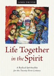 Life Together in the Spirit: A Radical Spirituality for the Twenty-First Century : Driver, John : Free Download, Borrow, and Streaming : Internet Archive