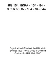Organizational Charts of the U.S. Mint - Denver, 1920 - 1940 (8KRA - 104 - 84 - 032). Copy of Certified Contract for U.S. Mint, 1902 (8KRA - 104 - 84- 044).