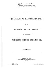 Letters, documents, etc. transmitted to the House of Representatives by the Secretary of the Treasury in reference to specie resumption and refunding of the national debt