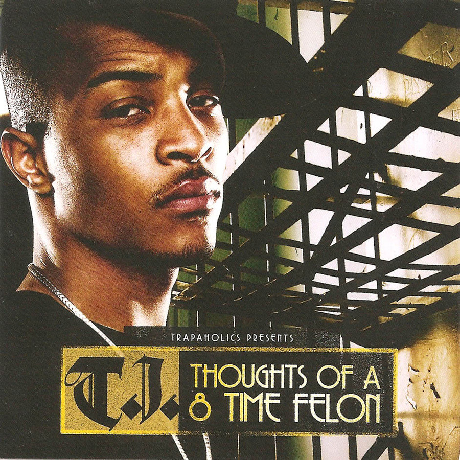 T I -Thoughts Of A 8 Time Felon (Presented By Trapaholics)-(Bootleg