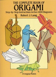 The Complete Book Of Origami Step By Instructions In Over 1000 Diagrams 37 Original Models Lang Robert J James 1961 Free Download
