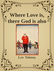 Where Love Is, There God Is Also by Lev Tolstoy : Lev Tolstoy ...
