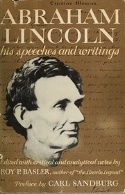abraham lincoln speeches and writings 10 tips from lincoln on writing a kick-ass speech by leo babauta by far the best is abraham lincoln, and his best speech is the very famous gettysburg address — one of the best speeches ever lincoln opened his speech with a line from a more famous.