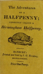 Adventures of a Halfpenny; commonly called a Birmingham Halfpenny