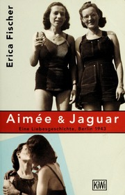 aimee & jaguar : eine liebesgeschichte, berlin 1943 : fischer, erica