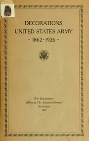 American decorations : a list of awards of the Congressional Medal of Honor, the Distinguished-Service Cross and the Distinguished-Service Medal awarded under authority of the Congress of the United States, 1862-1926