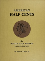 """American Half Cents: The """"Little Half Sisters"""" (Second Edition)"""